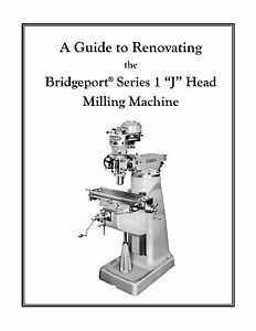Rebuild Manual For 1hp Bridgeport j Head Mill