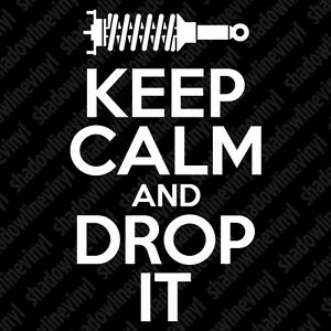 Keep Calm Drop It Decal Sticker Jdm Honda Bmw Vw Stance Static Coilover Fatlace