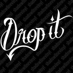 Drop It Decal Sticker Jdm Euro Stance Static Coilover Low Life Illest Hellaflush
