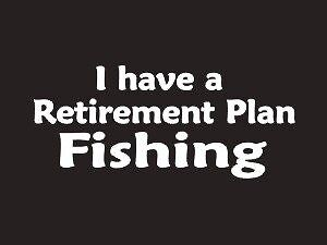 I Have A Retirement Plan Fishing Decal Vinyl Sticker Hunting Bass Trout Ipad