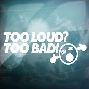 Too Loud Too Bad Car Window Truck Auto Wall Stickers Vinyl Decor Removable