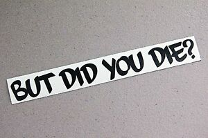 But Did You Die Sticker Decal Vinyl Jdm Drift Ill Window Low Euro Stance Funny