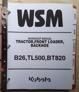 2007 Kubota B26 Tractor Tl500 Loader Bt820 Backhoe Service Workshop Manual