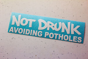 Not Drunk Avoiding Potholes Decal Vinyl Jdm Euro Stance Lowered Illest Drift Dsm