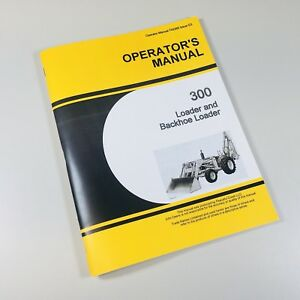 Operators Manual For John Deere 300 Jd300 Tractor Loader Backhoe Owners Book