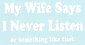 My Wife Says I Never Listen Funny Car Truck Suv Vinyl Sticker Decal