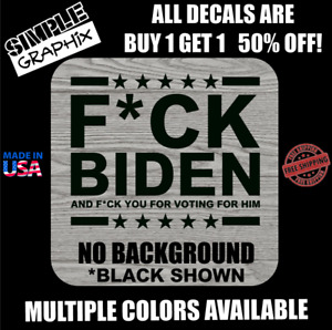 F Ck Biden And F Ck You For Voting For Him Vinyl Decal Sticker Funny Political
