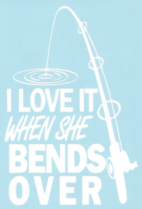 I Love It When She Bends Over Car Truck Suv Fishing Vinyl Window Sticker Decal