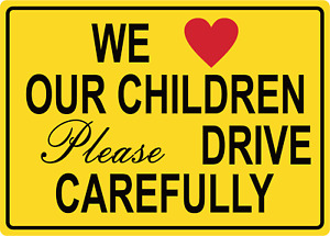 We Love Our Children Please Drive Carefully Adhesive Vinyl Sign Decal