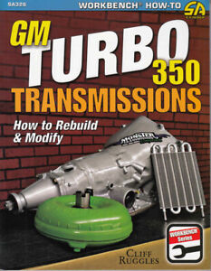 Gm Turbo 350 Transmission How To Rebuild Modify Upgrade Performance Step By Step