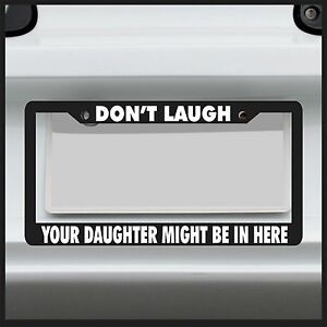Don T Laugh Your Daughter Might Be In Here License Plate Frame Funny Tag Car Jdm