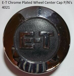 E t Chrome Plated Wheel Center Cap P n s 4021 Measures 3 Wide 3 4 Tall