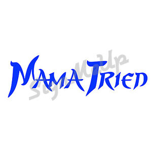 Mama Tried 8 5 23 Sticker Cool Decal For Car Truck Greaser 20 Colors