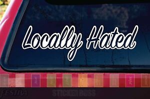 Locally Hated Car Decal Sticker ___ Sign For Jdm Kdm Euro Slammed Drift Baja