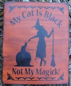 Primitive Witch Sign My Cat Is Black Not My Magic Witchcraft Wiccan Halloween