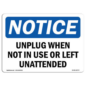 Osha Notice Unplug When Not In Use Or Left Unattended Sign Heavy Duty