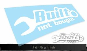 Built Not Bought Wrench Car Decal Sticker Jdm Drift Slammed Race Vinyl Accent