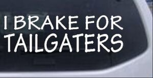 I Brake For Tailgaters Funny Road Rage Car Or Truck Window Decal Sticker 10x3 4