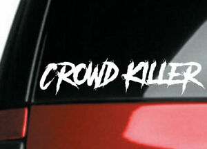 Crowd Killer Car Decal Sticker ___ For Jdm Kdm Euro Slammed Drift Baj