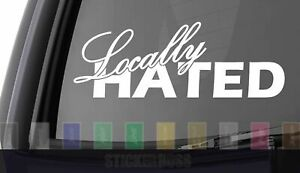 Locally Hated Car Decal Sticker ___ 2 1 For Jdm Kdm Euro Slammed Drift Baja