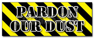 Pardon Our Dust Decal Sticker Construction Apology Workers