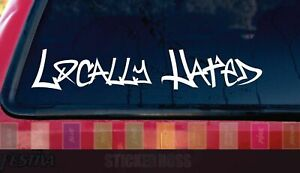 Locally Hated Decal Sticker Jdm Euro Drift Tuner Stance Race Car Rufa Accent