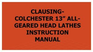 Clausing colchester 13 All geared Head Lathes Instruction Manual
