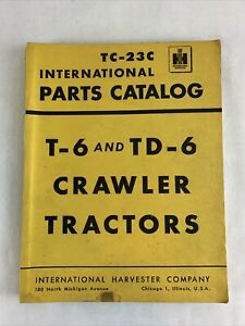 International Harvester T 6 Td 6 Crawler Tractors Tc 23c Parts Catalog