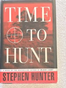Bob Lee Swagger Ser.: Time to Hunt by Stephen Hunter 1998 Hardcover $3.00