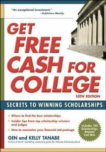 Get Free Cash For College Secrets To Winning Scholarships By Kelly Tanabe
