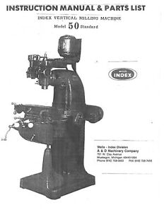 Wells Index Vertical Milling Machine Model 50 Operator Instruction Parts 50