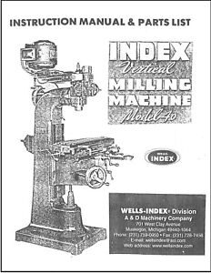 Wells Index Vertical Milling Machine Model 40 Operator Instruction And Parts Man