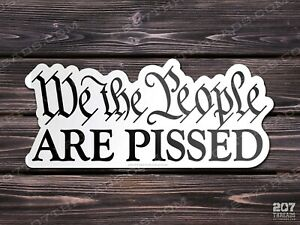 We The People Are Pissed Off Sticker Window Decal Bumper Sticker Constitution