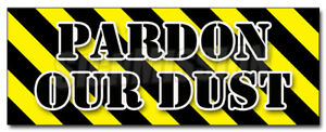 48 Pardon Our Dust Decal Sticker Construction Apology Workers