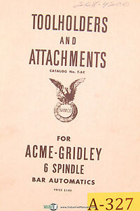 Acme Gridley T 6e 6 Spindle Bar Automatics Toolholders And Attachments Manual