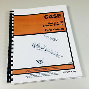 Case 310e Utility Crawler Tractor Parts Manual Catalog Exploded Views Assembly