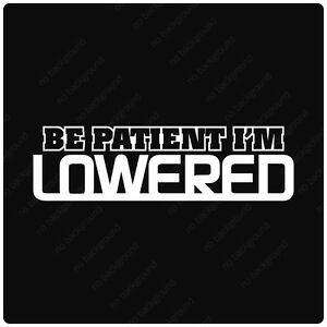 Be Patient I M Lowered Decals Stickers Jdm Illest Fatlace Stance Drift Slammed