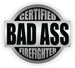 Certified Bad Ass Firefighter Hard Hat Sticker Funny Helmet Toolbox Decal Badge