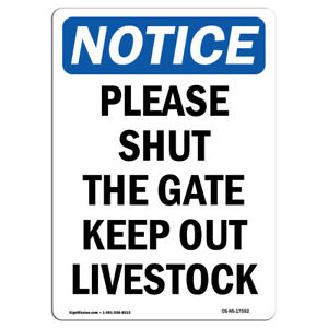 Osha Notice Please Shut The Gate Keep Out Livestock Sign Heavy Duty