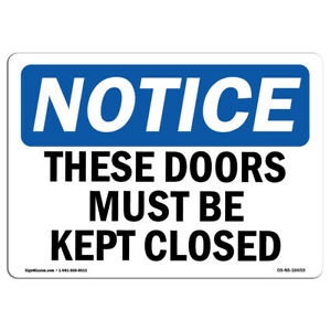 Osha Notice Notice These Doors Must Be Kept Closed Sign Heavy Duty