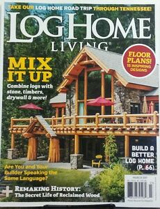 Log Home Living March 2017 Mix It Up Log Stones Timbers Designs Free Shipping Sb