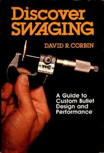 DISCOVER SWAGING: A GUIDE TO CUSTOM BULLET DESIGN AND PERFORMANCE - Hardcover VG
