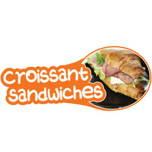 Croissant Sandwiches 36 Concession Decal Sign Cart Trailer Stand Sticker