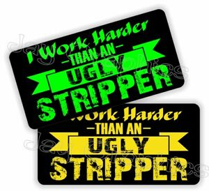 Hard Hat Stickers - Funny I WORK HARDER THAN AN UGLY STRIPPER Vinyl Decals Quote