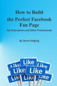 How To Build The Perfect Facebook Fan Page For Entertainers And Other Prof