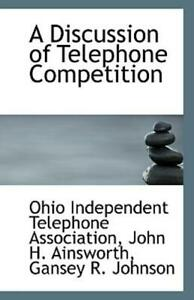 A Discussion of Telephone Competition by John Independent Telephone...