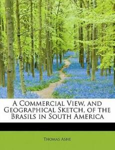A Commercial View and Geographical Sketch of the Brasils in South Americ by... $19.18