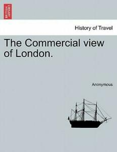 The Commercial view of London by Anonymous (2011 Paperback) $14.88