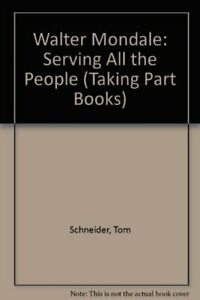 WALTER MONDALE: SERVING ALL PEOPLE (TAKING PART BOOKS) By Paul Westman EXCELLENT $62.49