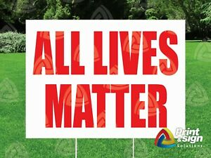 All Lives Matter 18 x24 Yard Sign Coroplast Printed Double Sided W Free Stand